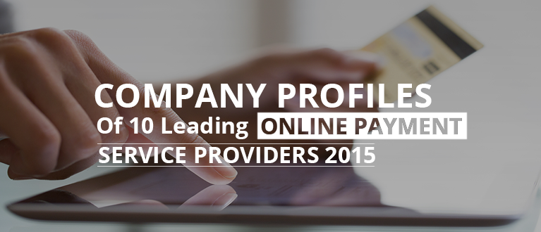 Company Profiles of 10 Leading Online Payment Service Providers 2015